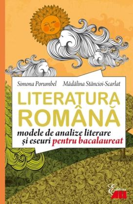 Literatura româna. Modele de analize i eseuri pentru bacalaureat