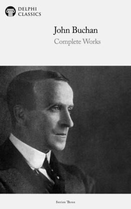 Delphi Complete Works of John Buchan (Illustrated)