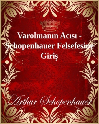 Varolmanin Acisi - Schopenhauer Felsefesine Giris
