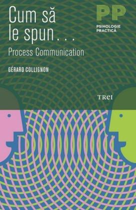 Cum sa le spun... Process Communication...