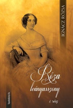 Róza leányasszony I. kötet