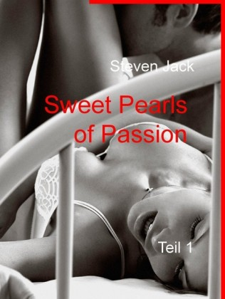Sweet Pearls of Passion - Teil 1