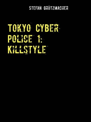 Tokyo Cyber Police 1: Killstyle