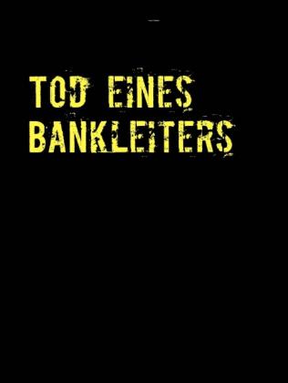 Tod eines Bankleiters