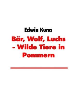 Bär, Wolf, Luchs - Wilde Tiere in Pommern