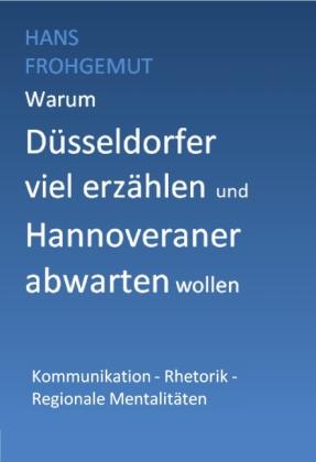 Warum Düsseldorfer viel erzählen und Hannoveraner abwarten wollen