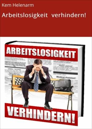 Arbeitslosigkeit verhindern!