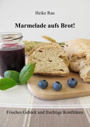 Marmelade aufs Brot! Frisches Gebäck und fruchtige Konfitüren