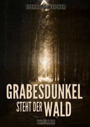 GRABESDUNKEL STEHT DER WALD