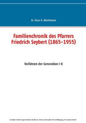 Familienchronik des Pfarrers Friedrich Seybert (1865-1955)