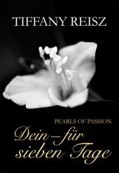 Pearls of Passion: Dein - Für sieben Tage