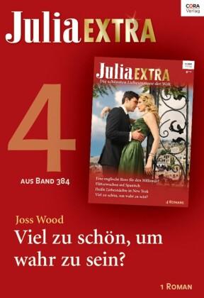 Julia Extra Band 384 - Titel 4: Viel zu schön, um wahr zu sein?