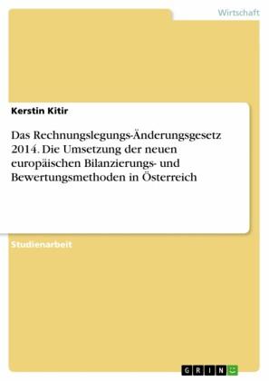 Das Rechnungslegungs-Änderungsgesetz 2014. Die Umsetzung der neuen europäischen Bilanzierungs- und Bewertungsmethoden in Österreich