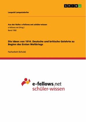 Die Ideen von 1914. Deutsche und britische Gelehrte zu Beginn des Ersten Weltkriegs
