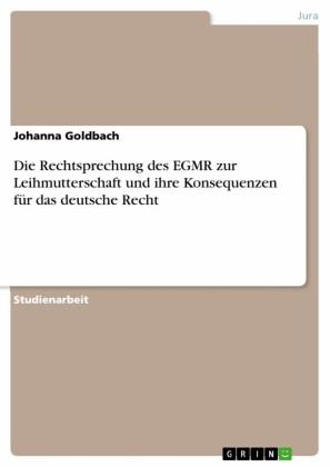 Die Rechtsprechung des EGMR zur Leihmutterschaft und ihre Konsequenzen für das deutsche Recht