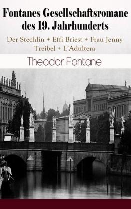 Fontanes Gesellschaftsromane des 19. Jahrhunderts: Der Stechlin + Effi Briest + Frau Jenny Treibel + L'Adultera