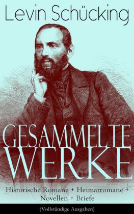 Gesammelte Werke: Historische Romane + Heimatromane + Novellen + Briefe
