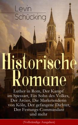 Historische Romane: Luther in Rom, Der Kampf im Spessart, Ein Sohn des Volkes, Der Arcier, Die Marketenderin von Köln, Der gefangene Dichter, Der Festungs-Commandant und mehr