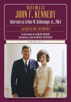 Via a mea cu John F. Kennedy. Interviuri cu Arthur M. S