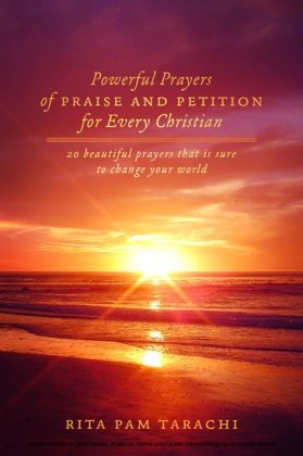 POWERFUL PRAYERS OF PRAISE AND PETITION FOR EVERY CHRISTIAN