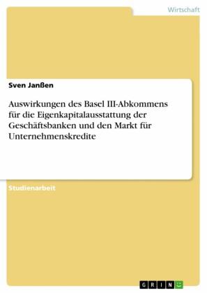 Auswirkungen des Basel III-Abkommens für die Eigenkapitalausstattung der Geschäftsbanken und den Markt für Unternehmenskredite