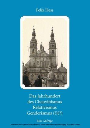 Das Jahrhundert des Chauvinismus Relativimus Genderismus (!)(?)
