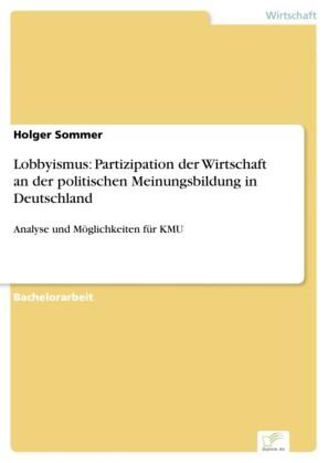 Lobbyismus: Partizipation der Wirtschaft an der politischen Meinungsbildung in Deutschland