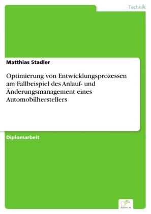 Optimierung von Entwicklungsprozessen am Fallbeispiel des Anlauf- und Änderungsmanagement eines Automobilherstellers