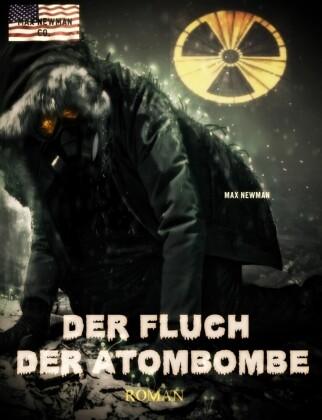 Der Fluch der Atombombe: Endzeit-Roman (Apokalypse, Dystopie, Spannung)
