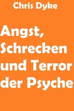 Angst, Schrecken und Terror der Psyche