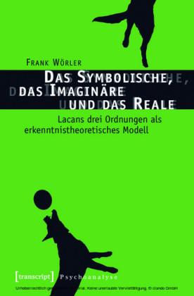 Das Symbolische, das Imaginäre und das Reale