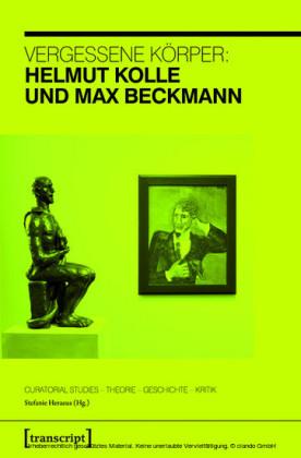 Vergessene Körper: Helmut Kolle und Max Beckmann