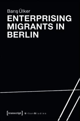 Enterprising Migrants in Berlin