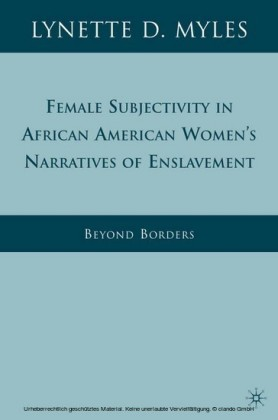 Female Subjectivity in African American Women's Narratives of Enslavement