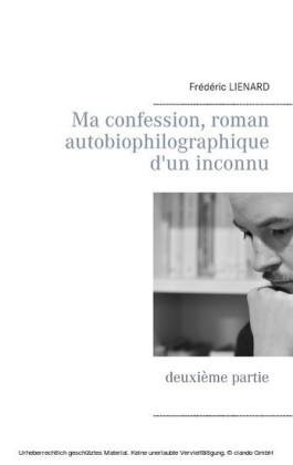 Ma confession, roman autobiophilographique d'un inconnu