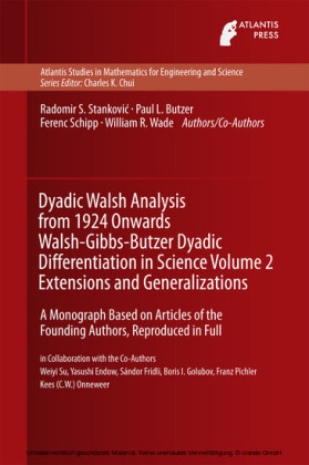 Dyadic Walsh Analysis from 1924 Onwards Walsh-Gibbs-Butzer Dyadic Differentiation in Science Volume 2 Extensions and Generalizations