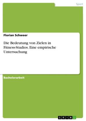 Die Bedeutung von Zielen in Fitness-Studios. Eine empirische Untersuchung