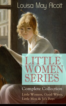 LITTLE WOMEN SERIES - Complete Collection: Little Women, Good Wives, Little Men & Jo's Boys
