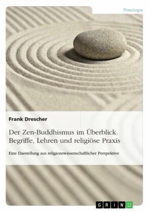 Der Zen-Buddhismus im Überblick. Begriffe, Lehren und religiöse Praxis