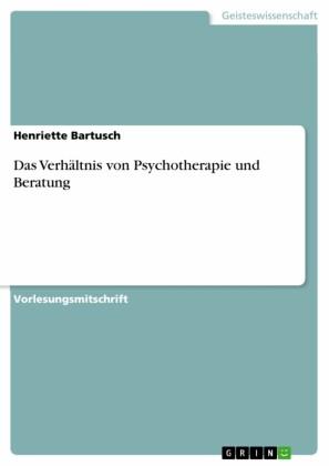 Das Verhältnis von Psychotherapie und Beratung