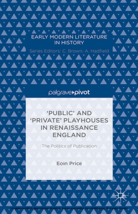 'Public' and 'Private' Playhouses in Renaissance England: The Politics of Publication