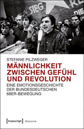 Männlichkeit zwischen Gefühl und Revolution