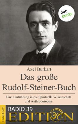 Das große Rudolf-Steiner-Buch - Eine Einführung in die Spirituelle Wissenschaft und Anthroposophie