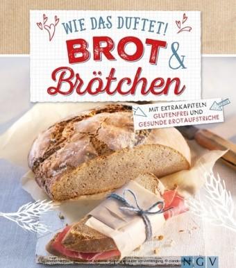 Wie das duftet! Brot & Brötchen