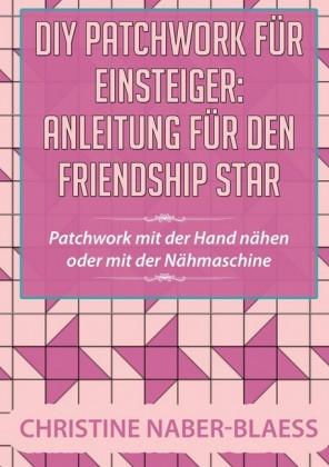 DIY Patchwork für Einsteiger: Anleitung für den Friendship Star