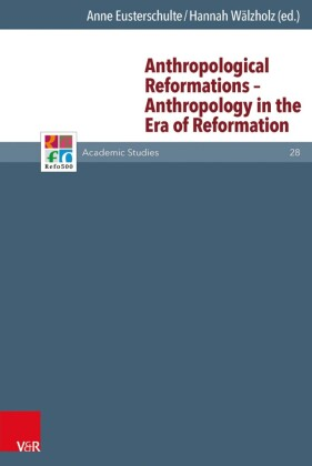 Anthropological Reformations - Anthropology in the Era of Reformation