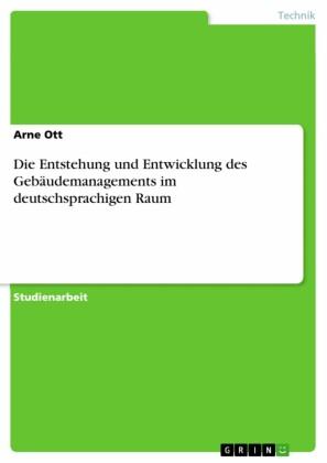 Die Entstehung und Entwicklung des Gebäudemanagements im deutschsprachigen Raum