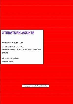 Friedrich Schiller - Über den Gebrauch des Chors in der Tragödie + Die Braut von Messina