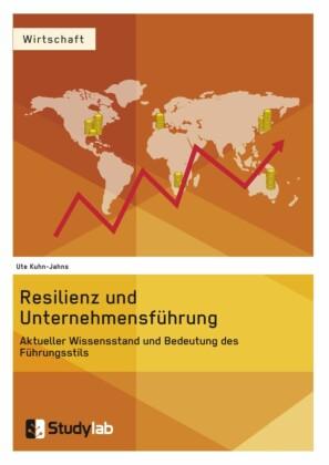 Resilienz und Unternehmensführung. Aktueller Wissensstand und Bedeutung des Führungsstils