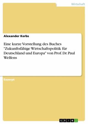 Eine kurze Vorstellung des Buches 'Zukunftsfähige Wirtschaftspolitik für Deutschland und Europa' von Prof. Dr. Paul Welfens